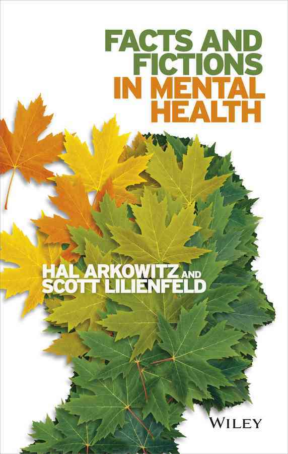 Facts and Fictions in Mental Health By Arkowitz, Hal/ Lilienfeld, Scott O.
