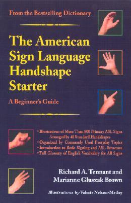 The American Sign Language Handshape Starter By Tennant, Richard A./ Brown, Marianne Gluszak/ Nelson-Metlay, Valerie (ILT)