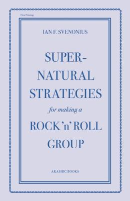 Supernatural Strategies for Making a Rock 'n' Roll Group By Svenonius, Ian F.